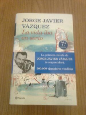 LA VIDA IBA EN SERIO - JORGE JAVIER VAZQUEZ