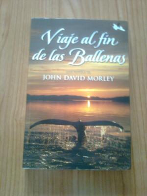 VIAJE AL FIN DE LAS BALLENAS - JOHN DAVID MORLEY